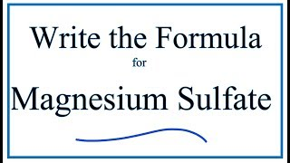 How to Write the Formula for Magnesium sulfate (MgSO4)