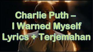 Charlie Puth – I Warned Myself (Lyrics - IndoSubtitle)