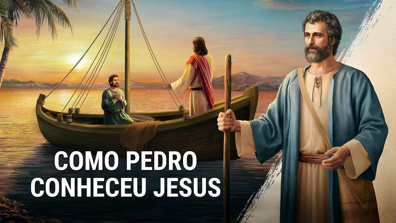 """""""Como Pedro conheceu Jesus"""" As palavras de Deus dos últimos dias"""