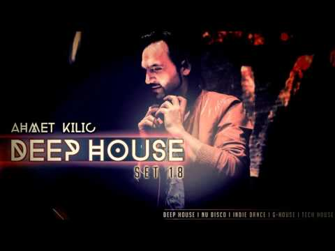 AHMET KILIC - DEEP HOUSE SET 18