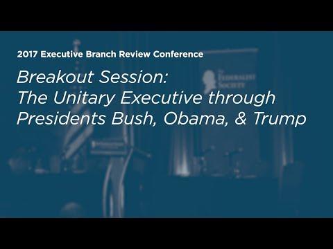 The Unitary Executive through Presidents Bush, Obama, & Trump