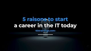 KBtrainings: 5 reasons to start a career in the IT today - Introduction