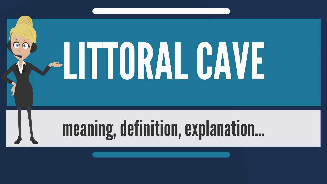 What is LITTORAL CAVE? What does LITTORAL CAVE mean? LITTORAL CAVE ...