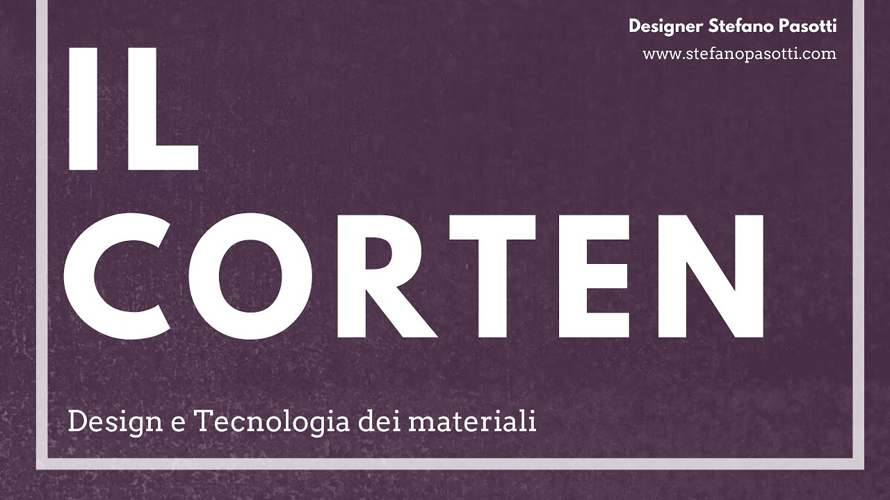 L'Acciaio Cor-Ten | DESIGN | Tecnologia dei materiali