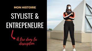 Mon histoire : Styliste & Entrepreneure (à lire dans la description)