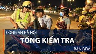 Công an Hà Nội tổng kiểm tra ban đêm | VTC1