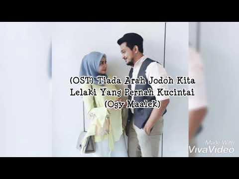 OST Tiada arah jodoh kita - (Ogy Maalek) Lelaki yang pernah kucintai (lirik)