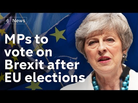 MPs to vote on May's Brexit deal AFTER Euro elections