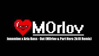 Innomine x Aria Bass - Out (MOrlov & Part Hero 2k18 Remix)