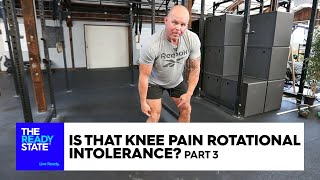 Is That Knee Pain Rotational Intolerance? (Pt 3 of 3)