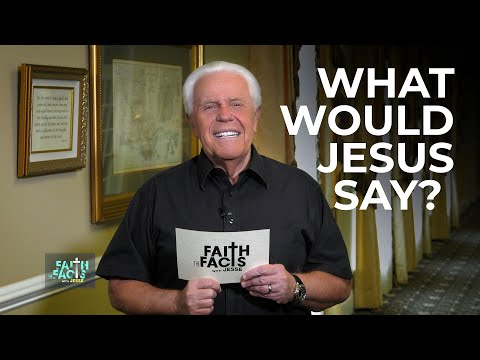 Faith The Facts With Jesse: What Would Jesus Say?