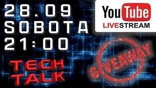 Tech Talk i giveaway! Live! Sobota 28.09 start o 21:00