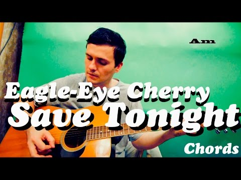 Guitar chords: Eagle-Eye Cherry - Save Tonight - YouTube