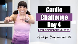 10 Minute Cardio Challenge! Burn Calories & Fat! Day 4! Women over 40!
