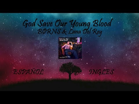 BORNS Ft. Lana Del Rey - God Save Our Young Blood (AUDIO HQ/HD) Lyrics Ingles & Subtitulos Español