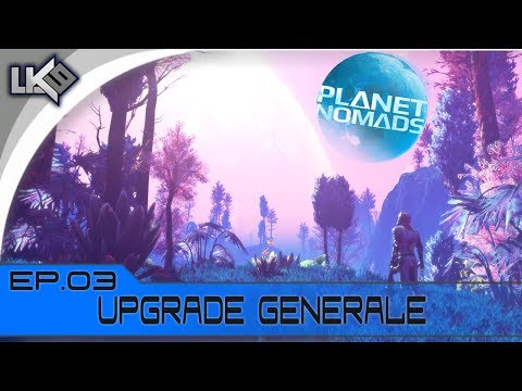 [🇮🇹 Planet Nomads] ep. 03 Upgrade generale - Early access Let's Play