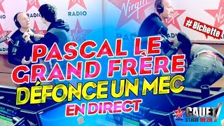 PASCAL LE GRAND FRÈRE DÉFONCE UN MEC EN DIRECT !