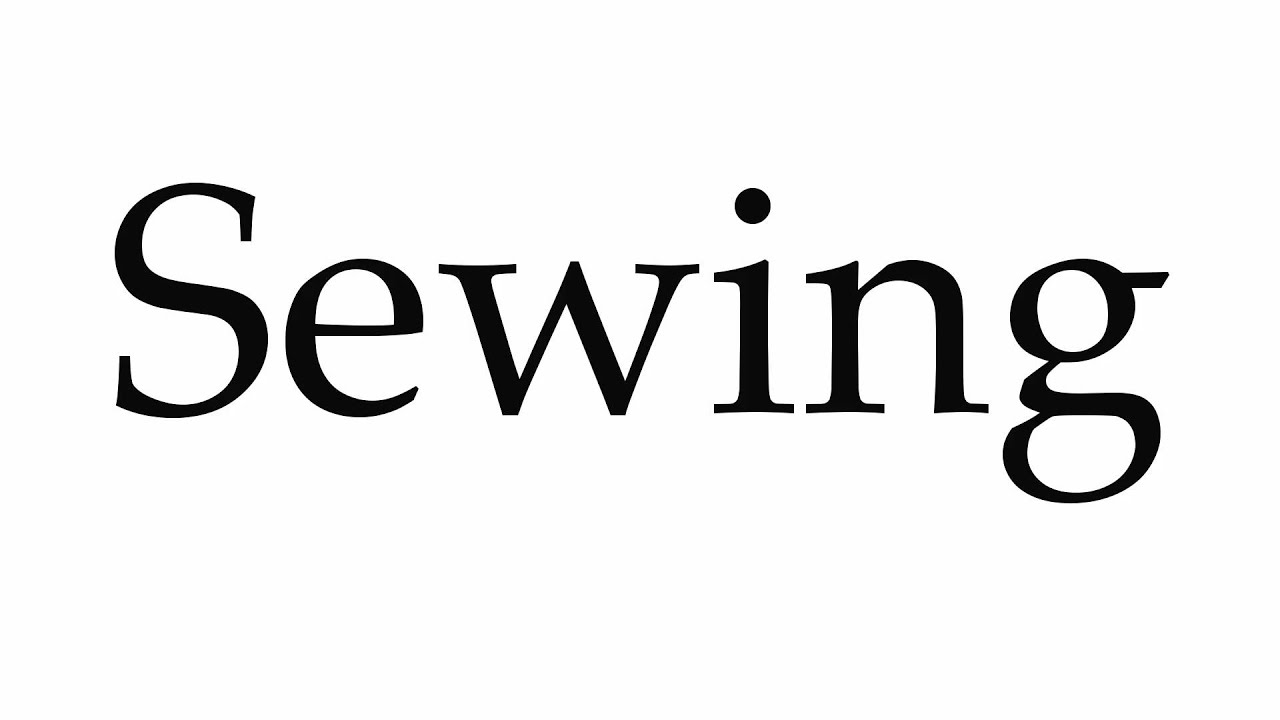 How to Pronounce Sewing