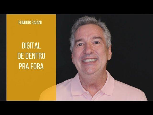 Digital é de dentro pra fora | Edmour Saiani
