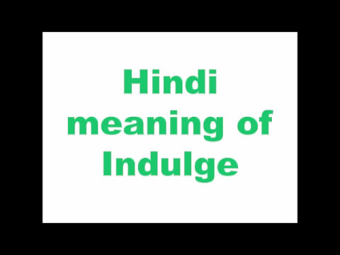 Meaning of indulging in hindi