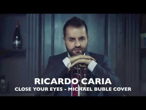 CLOSE YOUR EYES - Michael Buble - Ricardo Caria Cover