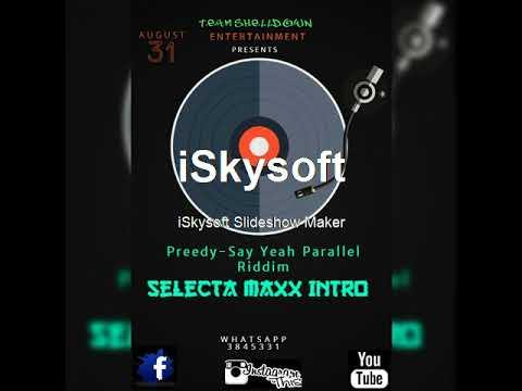 Preedy - Say Yeah (Parallel Riddim) Selecta Maxx Intro