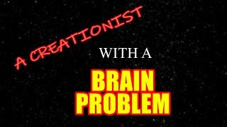 A Creationist with a Brain Problem