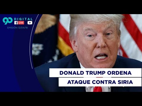 90 Digital (13-4-18) Donald Trump ordena ataque militar contra Siria