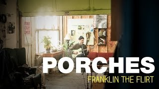 "Porches ""Franklin the Flirt"" / Out Of Town Films"