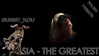 [Bunny_Kou] Sia - The Greatest (Najlepsza) polish version