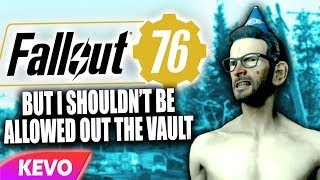 Fallout 76 but I shouldn't be allowed out the vault