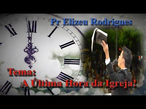 Pr Elizeu Rodrigues - A Última Hora da Igreja!