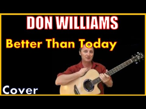 Better Than Today Acoustic Guitar Cover (Kirby Covers Don Williams Songs)