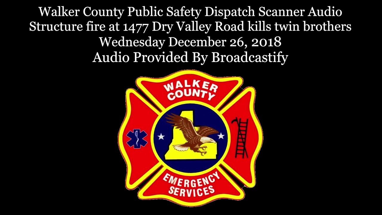 Walker County Dispatch Scanner Audio Structure fire at 1477 Dry Valley Road  kills twin brothers