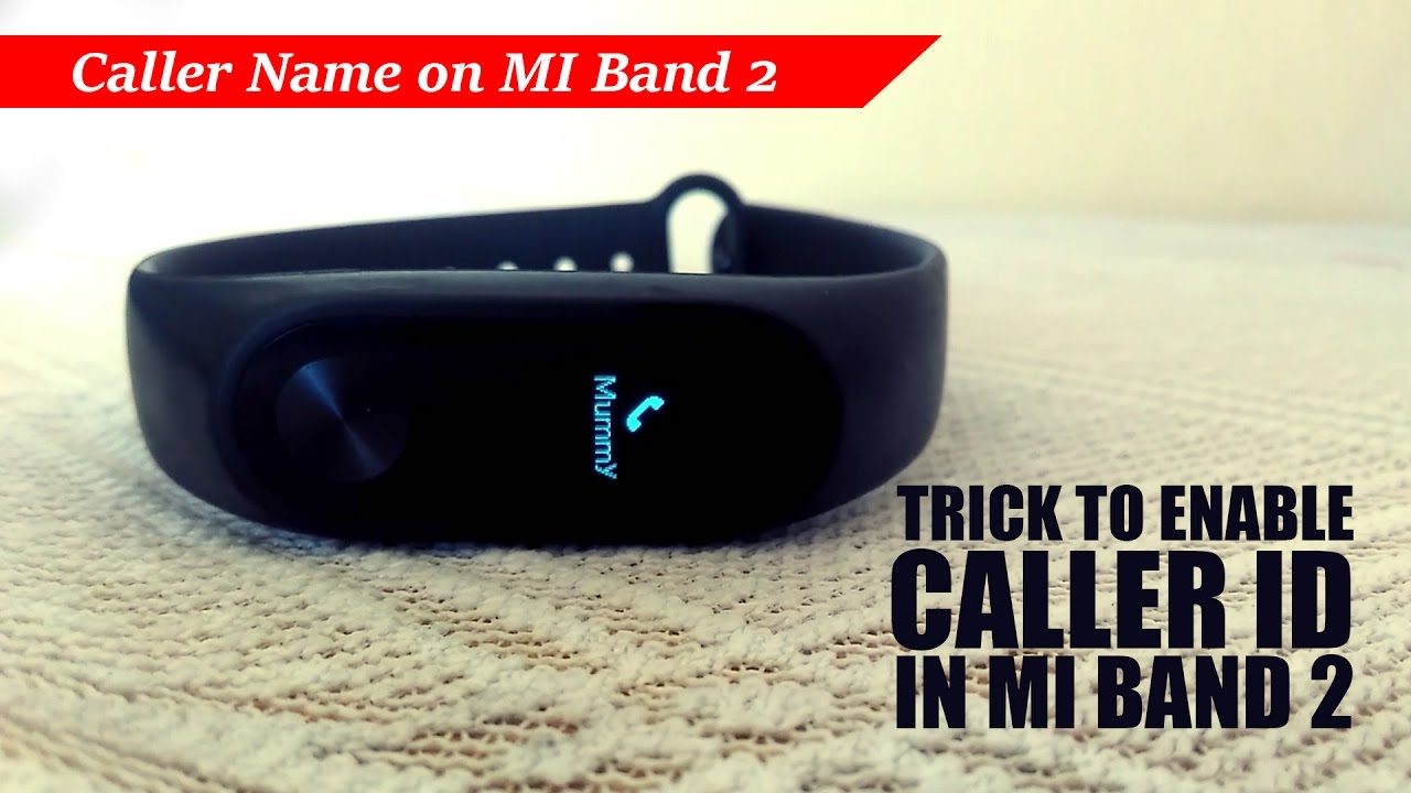 Trick To Enable Caller Id In Mi Band 2 Xiaomi Mi Fit