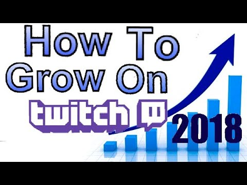 How To Grow On Twitch (2018)