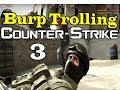 Counter Strike Global Offensive Burp Trolling Part 3