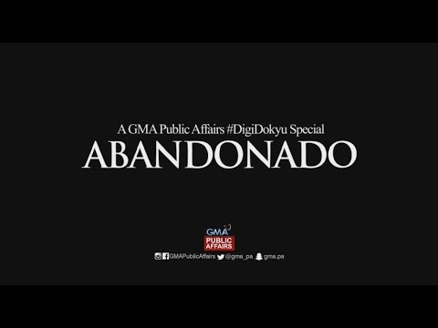 GMA Public Affairs, presents 'Abandonado'
