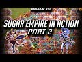 Sugar Empire In ACTION K396 PART 2 - Lords Mobile