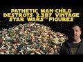 Pathetic Man-Child Destroys 2,387 Vintage Star Wars Figures