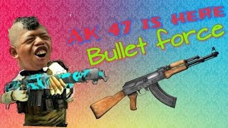 Bullet Force AK 47  New Weapon Review
