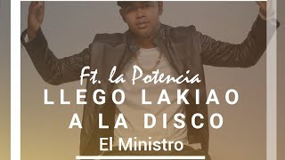 El Ministro - llego Lakiao a la Disco  - ft. La Potencia - viva pelea