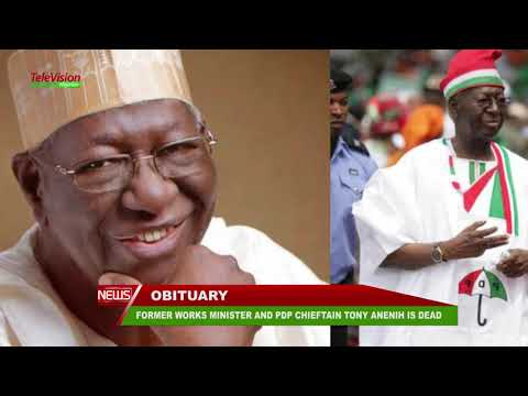 FORMER WORKS MINISTER AND PDP CHIEFTAIN TONY ANENIH IS DEAD