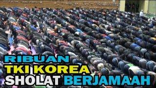 "Reaksi ""Orang Korea Melihat Ribuan TKI Sholat Berjamaah"