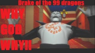 WHY GOD WHY: Drake of the 99 Dragons