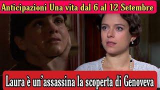 Anticipazioni Una vita dal 6 al 12 Setembre:Laura è un'assassina, la scoperta di Genoveva cambierà