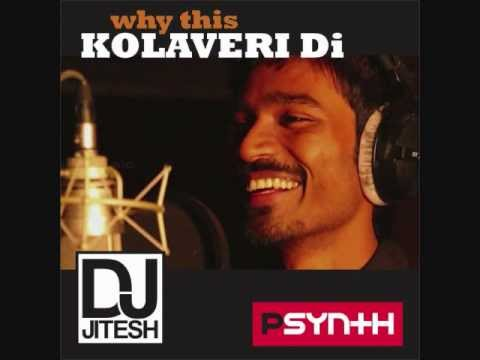 Why This Kolaveri Di (Remix) - DJ Jitesh & PSynth Feat. Dhanush