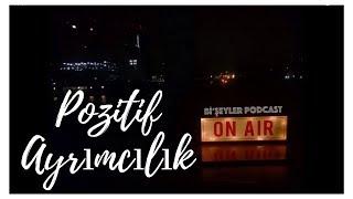 Bi'şeyler Podcast - Pozitif Ayrımcılık
