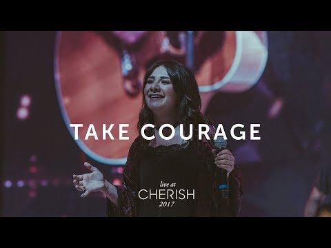Take Courage - Live at Cherish 2017 (LIFE Worship)