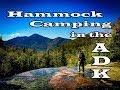 Hammock Camping - The Adirondacks - Mount Marcy & surrounding High Peaks
